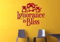Ignorance is Bliss Wall Decal ( KC057 )